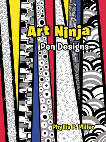 Art Ninja - Pen Designs ebook by Phyllis P. Miller