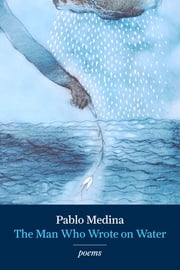 The Man Who Wrote on Water ebook by Pablo Medina