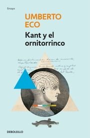 Kant y el ornitorrinco ebook by Umberto Eco