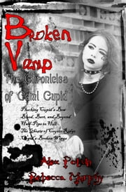 Broken Vamp - The Chronicles of Cami Cupid ebook by Alex Potvin,Rebecca Murphy