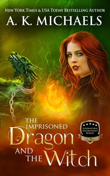 Supernatural Enforcement Bureau, The Imprisoned Dragon and The Witch - Supernatural Enforcement Bureau, #2 ebook by A K Michaels