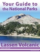 Your Guide to Lassen Volcanic National Park ebook by Michael Joseph Oswald