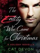 The Entity Who Came for Christmas ebook by Cat Devon
