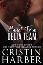 Meet the Delta Team ebook by Cristin Harber