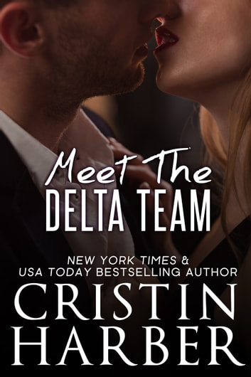 Meet the Delta Team - Romantic Suspense ebook by Cristin Harber