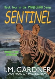 Sentinel - Projection, #4 ebook by I M Gardner