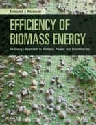 Efficiency of Biomass Energy - An Exergy Approach to Biofuels, Power, and Biorefineries ebook by Krzysztof J. Ptasinski