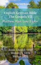 English German Bible - The Gospels VII - Matthew, Mark, Luke and John - Basic English 1949 - Websters 1833 - Menge 1926 ebook by TruthBeTold Ministry, Joern Andre Halseth, Samuel Henry Hooke