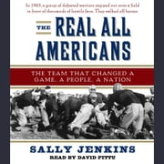 The Real All Americans - The Team that Changed a Game, a People, a Nation audiobook by Sally Jenkins