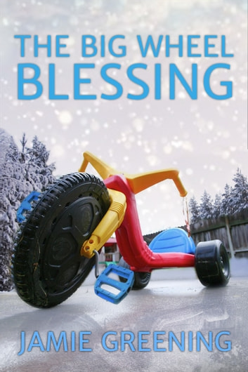 The Big Wheel Blessing ebook by Jamie Greening