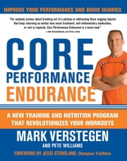 Core Performance Endurance: A New Training and Nutrition Program That Revolutionizes Your Workouts - A New Training and Nutrition Program That Revolutionizes Your Workouts ebook by Pete Williams