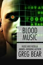 Blood Music ebook by Greg Bear