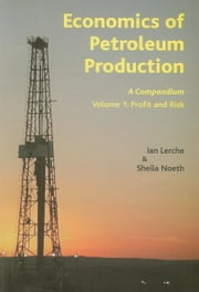 Economics of Petroleum Production: A Compendium, Volume 1: Profit and Risk ebook by Lerche, Ian