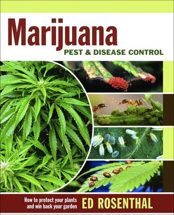 Marijuana Pest and Disease Control - How to Protect Your Plants and Win Back Your Garden ebook by Ed Rosenthal