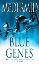 Blue Genes (PI Kate Brannigan, Book 5) ebook by Val McDermid