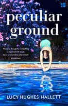 Peculiar Ground ebook by Lucy Hughes-Hallett