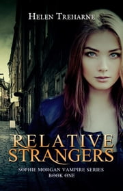 Relative Strangers - Sophie Morgan Vampire Series, #1 ebook by Helen Treharne