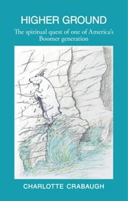 Higher Ground - The spiritual quest of one of America's Boomer generation ebook by Charlotte Crabaugh