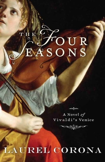 The Four Seasons - A Novel of Vivaldi's Venice ebook by Laurel Corona