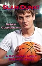 Slam Dunk!: A Gay Young Adult Romance Story ebook by Derek Clendening