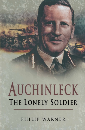 Auchinleck - The Lonely Soldier ebook by Philip Warner