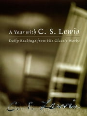 A Year with C. S. Lewis - Daily Readings from His Classic Works ebook by C. Lewis