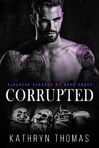 Corrupted (Book 3) - Blacktop Sinners MC, #3 ebook by Kathryn Thomas