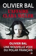 L'affaire Clara Miller ebook by Olivier Bal