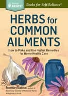 Herbs for Common Ailments - How to Make and Use Herbal Remedies for Home Health Care. A Storey BASICS® Title ebook by Rosemary Gladstar