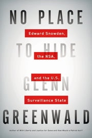 No Place to Hide - Edward Snowden, the NSA, and the U.S. Surveillance State ebook by Glenn Greenwald