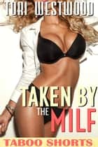 Taken By The MILF (Mature Cougar First Time Virgin Young Man Breeding Erotica) ebook by Tori Westwood