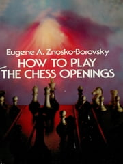 How to Play the Chess Openings ebook by Eugene Znosko-Borovsky