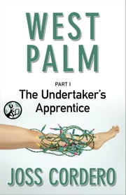 West Palm I - The Undertaker's Apprentice ebook by Joss Cordero