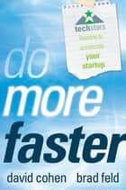 Do More Faster - TechStars Lessons to Accelerate Your Startup ebook by Brad Feld, David Cohen