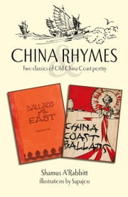 China Rhymes - Two Classics of Old China Coast Poetry ebook by Shamus A'Rabbitt,Sapajou