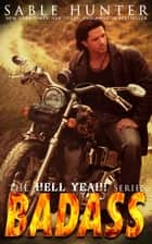 Badass - Hell Yeah!, #5 ebook by Sable Hunter