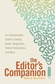 The Editor's Companion - An Indispensable Guide to Editing Books, Magazines, Online Publications, and More ebook by Steve Dunham