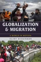 Globalization and Migration ebook by Eliot Dickinson