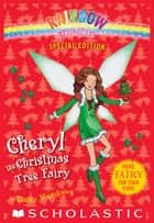 Rainbow Magic Special Edition: Cheryl the Christmas Tree Fairy ebook by Daisy Meadows