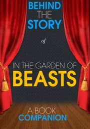 In the Garden of Beasts - Behind the Story (A Book Companion) - For the Fans, By the Fans ebook by Behind the Story