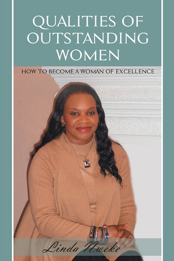 Qualities of Outstanding Women - How to Become a Woman of Excellence ebook by Linda Nweke