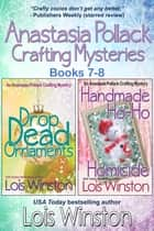 Anastasia Pollack Crafting Mysteries Boxed Set - Books 7-8 ebook by Lois Winston