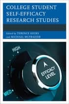 College Student Self-Efficacy Research Studies ebook by Terence Hicks, Michael McFrazier