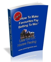 How To Make Favourites Pay, Betting To Win ebook by Steve Davidson