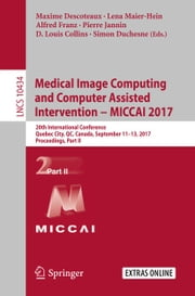 Medical Image Computing and Computer-Assisted Intervention − MICCAI 2017 - 20th International Conference, Quebec City, QC, Canada, September 11-13, 2017, Proceedings, Part II ebook by Alfred Franz, D. Louis Collins, Lena Maier-Hein,...