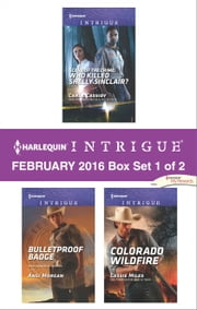 Harlequin Intrigue February 2016 - Box Set 1 of 2 - Scene of the Crime: Who Killed Shelly Sinclair?\Bulletproof Badge\Colorado Wildfire ebook by Carla Cassidy,Angi Morgan,Cassie Miles