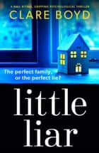 Little Liar - A nail-biting, gripping psychological thriller 電子書 by Clare Boyd