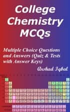 College Chemistry MCQs: Multiple Choice Questions and Answers (Quiz & Tests with Answer Keys) ebook by Arshad Iqbal