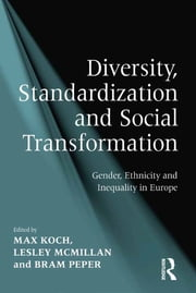 Diversity, Standardization and Social Transformation - Gender, Ethnicity and Inequality in Europe ebook by Lesley McMillan