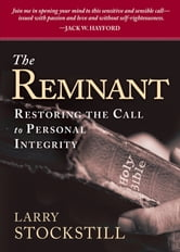 The Remnant - Restoring Integrity to American Ministry ebook by Larry Stockstill